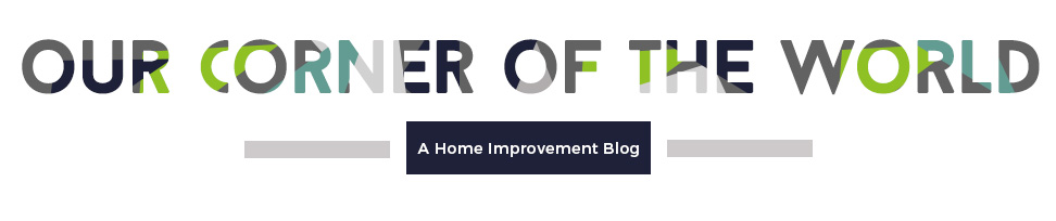 Our Corner of the World - A home improvement blog